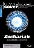 Zechariah: Seeing God's Bigger Picture (Cover to Cover Bible Study Guides)