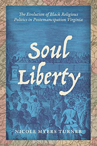 Soul Liberty: The Evolution of Black Religious Politics in Postemancipation Virginia