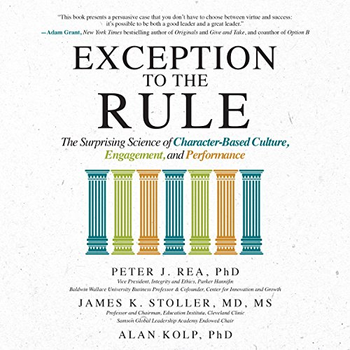 Exception to the Rule     The Surprising Science of Character-Based Culture, Engagement, and Performance              By:                                                                                                                                 Peter J. Rea,                                                                                        James K. Stoller,                                                                                        Alan Kolp                               Narrated by:                                                                                                                                 Doug Greene                      Length: 9 hrs and 37 mins     Not rated yet     Overall 0.0