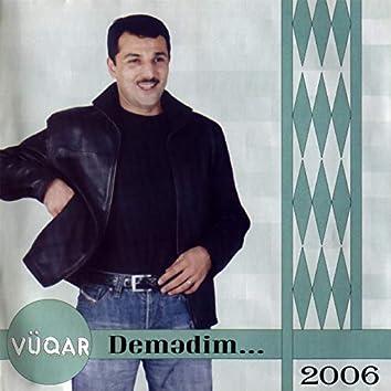 Demədim