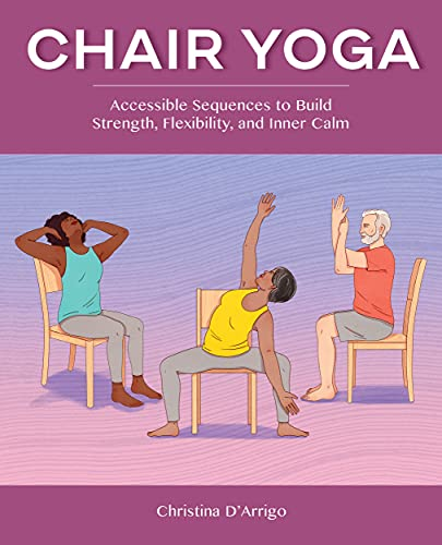 Compare Textbook Prices for Chair Yoga: Accessible Sequences to Build Strength, Flexibility, and Inner Calm  ISBN 9781648766862 by D'Arrigo, Christina