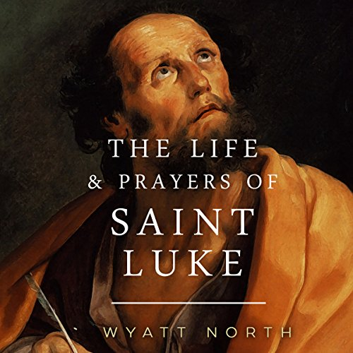 The Life and Prayers of Saint Luke audiobook cover art