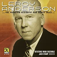 Leroy Anderson: The Phantom Regiment And Other Tales by Keystone Wind Ensemble (2008-11-18)