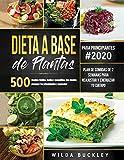 Dieta a Base de Plantas para Principiantes: 500 recetas rápidas, fáciles y asequibles, que pueden prepapar los principiantes y la gente ocupada   Plan ... semanas para reajustar y energizar tu cuerpo