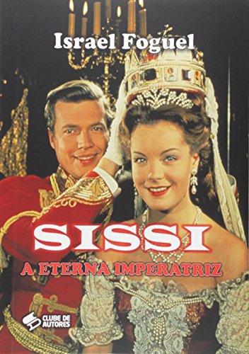 Sissi. A Eterna Imperatriz