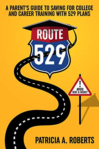 Route 529: A Parent's Guide to Saving for College and Career Training with 529 Plans