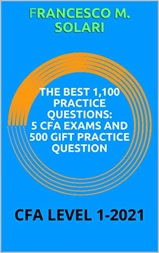 THE BEST 1,100 PRACTICE QUESTIONS: 5 CFA EXAMS AND 500 GIFT PRACTICE QUESTION: CFA LEVEL 1-2021 (English Edition)