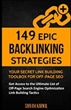 149 Epic Backlinking Strategies: Your Secret Link Building Toolbox for Off-Page: Get Access to the Ultimate List of Off-Page Search Engine Optimization Link Building Tactics