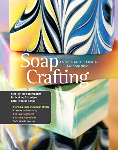 Soap Crafting: Step-by-Step Techniques for Making 31 Unique Cold-Process Soaps