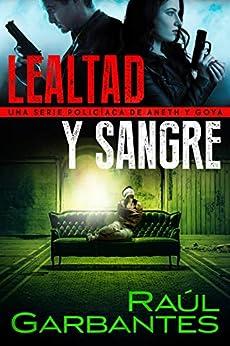 Lealtad y sangre: Una serie policíaca de Aneth y Goya (Crímenes en tierras violentas nº 3) de [Raúl Garbantes, Giovanni Banfi]