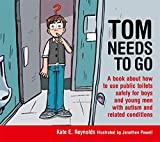 Tom Needs to Go: A Book About How to Use Public Toilets Safely for Boys and Men with Autism and Related Conditions (Sexuality and Safety with Tom and Ellie)