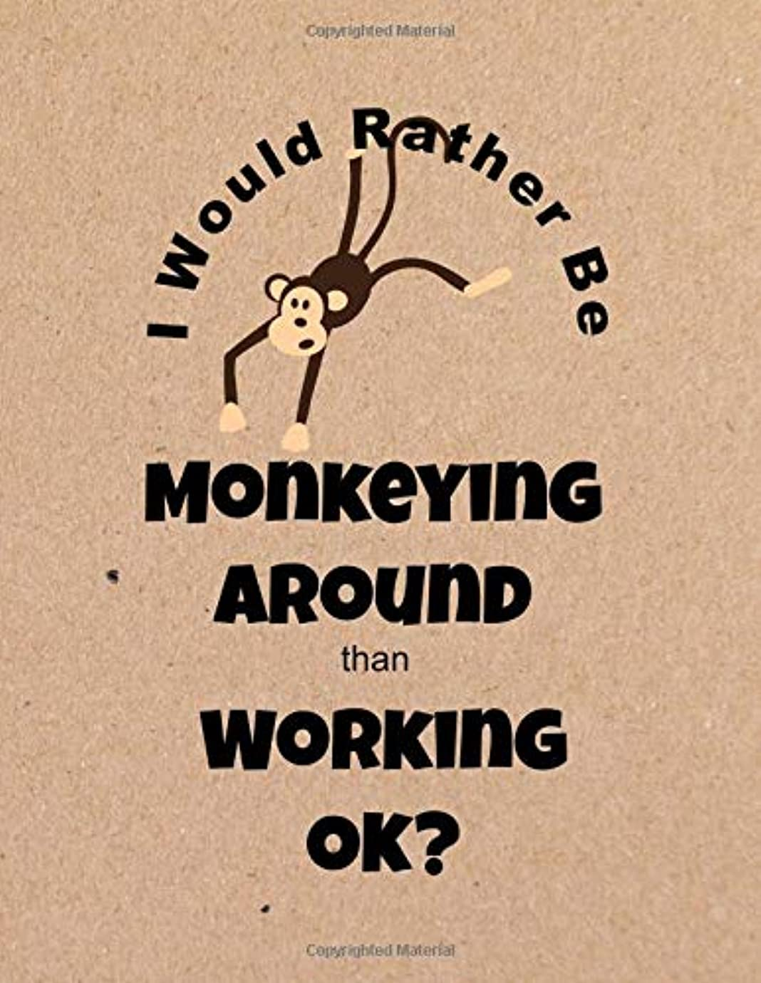 おもしろいトーナメントクックI Would Rather Be Monkeying Around Than Working OK?: Gag Gift Notebook for Coworkers and Friends