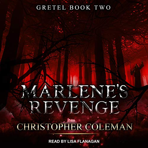 Marlene's Revenge     Gretel Series, Book 2               By:                                                                                                                                 Christopher Coleman                               Narrated by:                                                                                                                                 Lisa Flanagan                      Length: 9 hrs and 32 mins     11 ratings     Overall 4.6