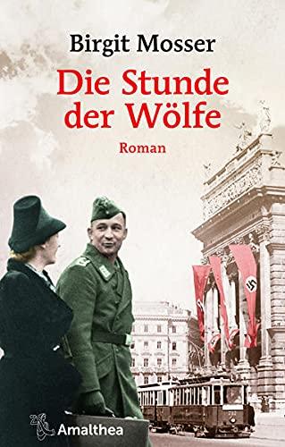 Die Stunde der Wölfe: Roman (Die große österreichische Familiensaga)