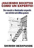 ¡Haciendo bocetos como un experto!: De novato a ilustrador experto en veinte sencillos pasos (Bocetos con bolígrafo, tinta y acuarela)