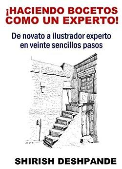 ¡Haciendo bocetos como un experto!: De novato a ilustrador experto en veinte sencillos pasos (Bocetos con bolígrafo  tinta y acuarela) PDF EPUB Gratis descargar completo