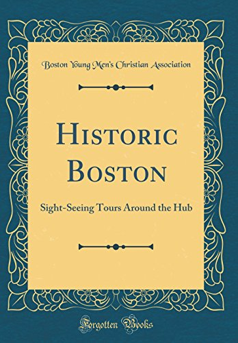 Historic Boston: Sight-Seeing Tours Around the Hub (Classic Reprint)