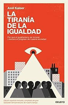 Book's Cover of La tiranía de la igualdad: Por qué el igualitarismo es inmoral y socava el progreso de nuestra sociedad Versión Kindle