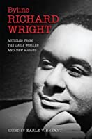 Byline, Richard Wright: Articles from the Daily Worker and New Masses