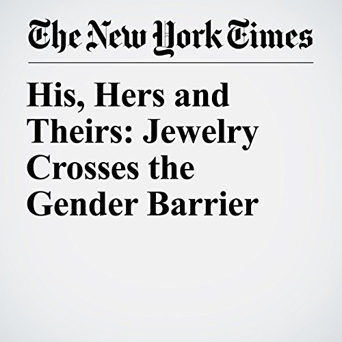 His, Hers and Theirs: Jewelry Crosses the Gender Barrier copertina