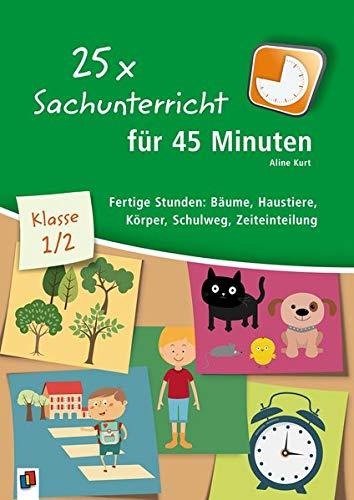 25 x Sachunterricht für 45 Minuten - Klasse 1/2: Fertige Stunden: Bäume, Haustiere, Körper, Schulweg, Zeiteinteilung