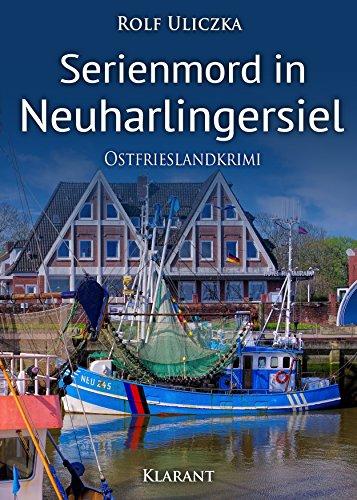 Serienmord in Neuharlingersiel. Ostfrieslandkrimi (Die Kommissare Bert Linnig und Nina Jürgens ermitteln 2)