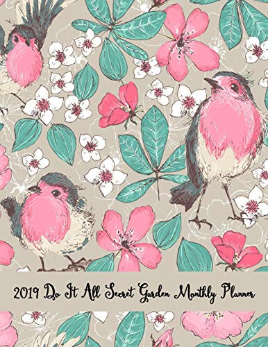 2019 Do It All Secret Garden Monthly Planner: Pretty Simple 12 Months  Calendar Planner - Get Organized. Get Focused. Take Action Today and Achieve Your Goals