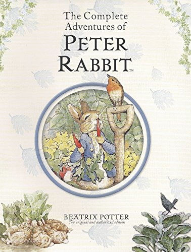 The Complete Adventures of Peter Rabbit: The Tale of Peter Rabbit; the Tale of Benjamin Bunny; the Tale of the Flopsy Bunnies; the Tale of Mr. Tod