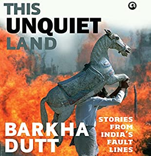 This Unquiet Land     Stories from India's Fault Lines              By:                                                                                                                                 Barkha Dutt                               Narrated by:                                                                                                                                 Sakuntala Ramanee                      Length: 13 hrs and 46 mins     6 ratings     Overall 4.5