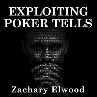 Exploiting Poker Tells                   By:                                                                                                                                 Zachary Elwood                               Narrated by:                                                                                                                                 Zachary Elwood                      Length: 6 hrs and 17 mins     2 ratings     Overall 5.0