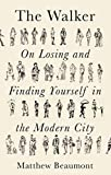 Image of The Walker: On Finding and Losing Yourself in the Modern City