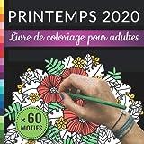 Printemps 2020: Livre de Coloriage pour Adultes: 60 Dessins de Nature, Plantes, Fleurs, Papillons, et Mandalas Anti-Stress   Cahier de Coloriage pour Art-Thérapie   120 Pages