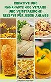 Kreative Und Nahrhafte 400 Vegane Und Vegetarische Rezepte Für Jeden Anlass : Rezepte Für Frühstück, Suppen, Salate, Gemüse, Reis, Getreide, Pasta, Kuchen, ... Bohnen, Nüsse, Tofu Und Soja, Dessert