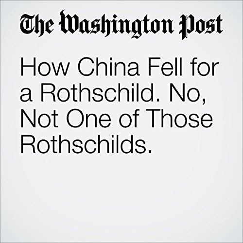 How China Fell for a Rothschild. No, Not One of Those Rothschilds. cover art