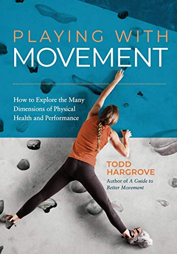 Compare Textbook Prices for Playing With Movement: How to Explore the Many Dimensions of Physical Health and Performance  ISBN 9780578502618 by Hargrove, Todd
