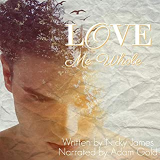 Love Me Whole                   By:                                                                                                                                 Nicky James                               Narrated by:                                                                                                                                 Adam Gold                      Length: 13 hrs and 27 mins     142 ratings     Overall 4.8