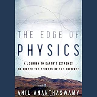 The Edge of Physics     A Journey to Earth's Extremes to Unlock the Secrets of the Universe              Written by:                                                                                                                                 Anil Ananthaswamy                               Narrated by:                                                                                                                                 L. J. Ganser                      Length: 12 hrs and 6 mins     Not rated yet     Overall 0.0