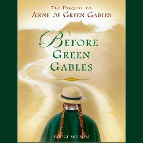 Before Green Gables: A Novel