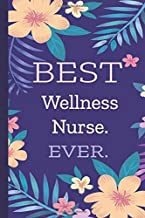 Wellness Nurse. Best Ever.: Lined Journal, 100 Pages, 6 x 9, Blank Journal To Write In, Gift for Co-Workers, Colleagues, Boss, Friends or Family Gift Flower Cover