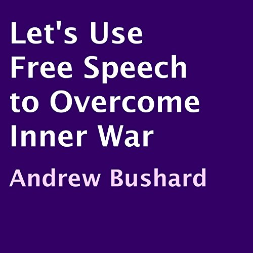 Let's Use Free Speech to Overcome Inner War audiobook cover art