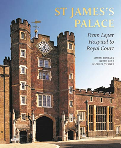 St James's Palace: From Leper Hospital to Royal Court