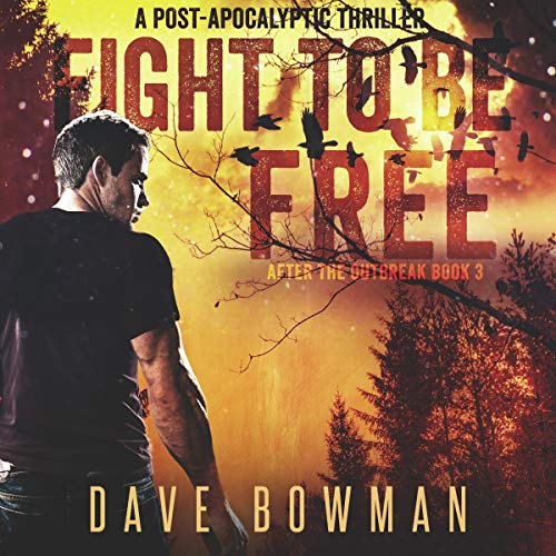 Couverture de Fight to Be Free: A Post-Apocalyptic Thriller