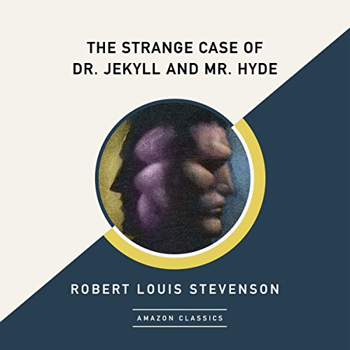The Strange Case of Dr. Jekyll and Mr. Hyde (AmazonClassics Edition) audiobook cover art