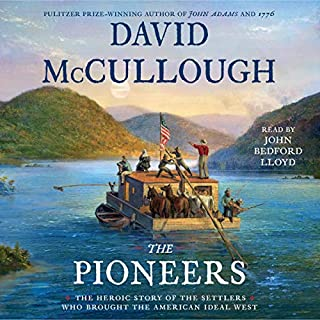The Pioneers     The Heroic Story of the Settlers Who Brought the American Ideal West              By:                                                                                                                                 David McCullough                               Narrated by:                                                                                                                                 John Bedford Lloyd                      Length: 10 hrs and 23 mins     323 ratings     Overall 4.1