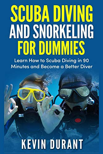 Scuba Diving and Snorkeling For Dummies: learn how to scuba diving in 90 minutes and Become a Better Diver!