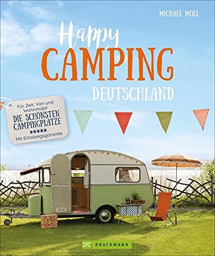Camping Reiseführer: Happy Camping. Für Zelt, Van und Wohnmobil – Deutschlands schönste Campingplätze – Mit Erholungsgarantie. Der Wohnmobilführer für Natur-Urlaub mit Erholungsgarantie.