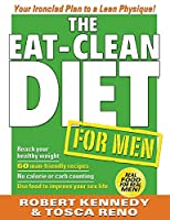 The Eat-Clean Diet for Men: Your Ironclad Plan to a Lean Physique