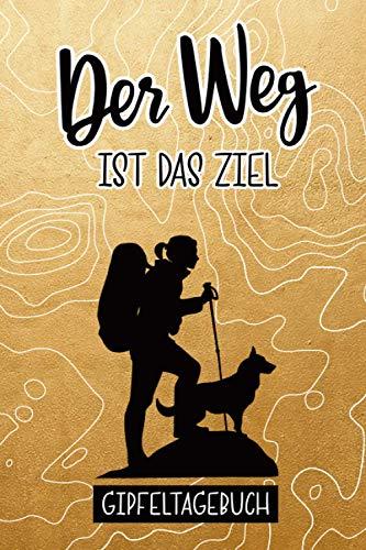 Gipfeltagebuch | Bergsteigen mit Hund: Gipfellogbuch für Gipfeltouren | 64 Seiten mit Inhalt für 30 Bergsteigertouren (6x9 Zoll) ca DIN A5 | ... Geschenk zum Klettern | Der Weg ist das Ziel