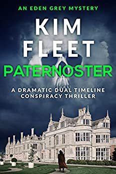 Paternoster: A dramatic dual timeline conspiracy thriller (Eden Grey Mysteries Book 1) by [Kim Fleet]