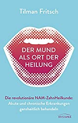 Der Mund als Ort der Heilung: Akute und chronische Erkrankungen ganzheitlich behandeln.